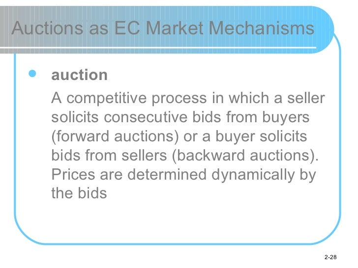 Auctions as EC Market Mechanisms <ul><li>auction </li></ul><ul><li>A competitive process in which a seller solicits consec...