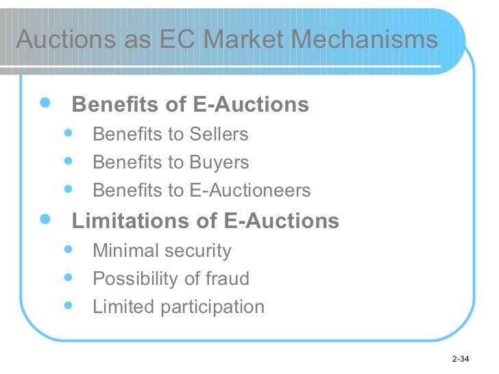 Auctions as EC Market Mechanisms <ul><li>Benefits of E-Auctions </li></ul><ul><ul><li>Benefits to Sellers  </li></ul></ul>...