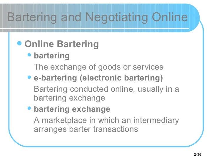 Bartering and Negotiating Online <ul><li>Online Bartering </li></ul><ul><ul><li>bartering </li></ul></ul><ul><ul><li>The e...