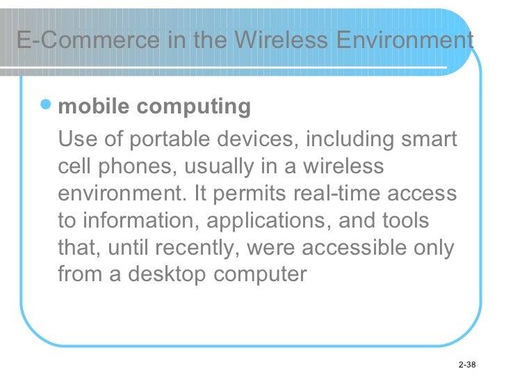 E-Commerce in the Wireless Environment <ul><li>mobile computing </li></ul><ul><li>Use of portable devices, including smart...