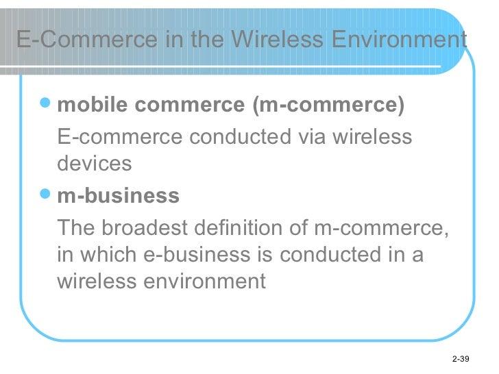 E-Commerce in the Wireless Environment <ul><li>mobile commerce (m-commerce) </li></ul><ul><li>E-commerce conducted via wir...