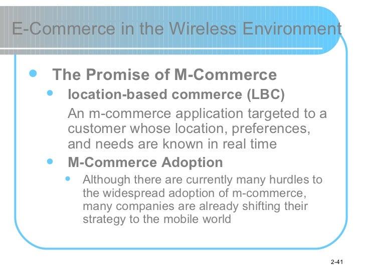 E-Commerce in the Wireless Environment <ul><li>The Promise of M-Commerce </li></ul><ul><ul><li>location-based commerce (LB...