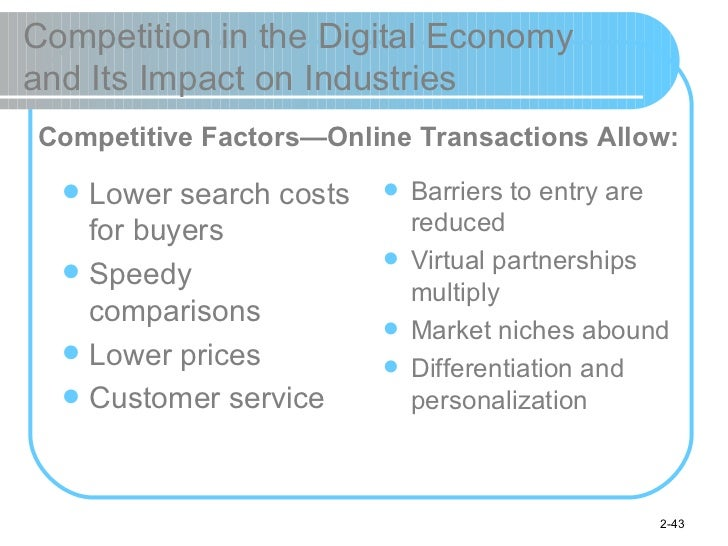 Competition in the Digital Economy  and Its Impact on Industries <ul><li>Lower search costs for buyers </li></ul><ul><li>S...