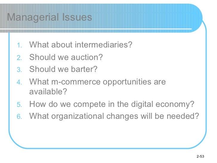 Managerial Issues <ul><li>What about intermediaries? </li></ul><ul><li>Should we auction? </li></ul><ul><li>Should we bart...