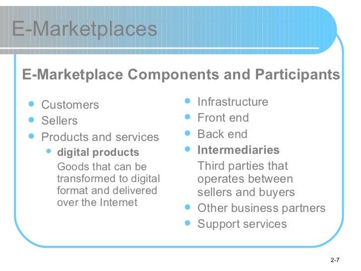 E-Marketplaces <ul><li>Customers </li></ul><ul><li>Sellers </li></ul><ul><li>Products and services </li></ul><ul><ul><li>d...