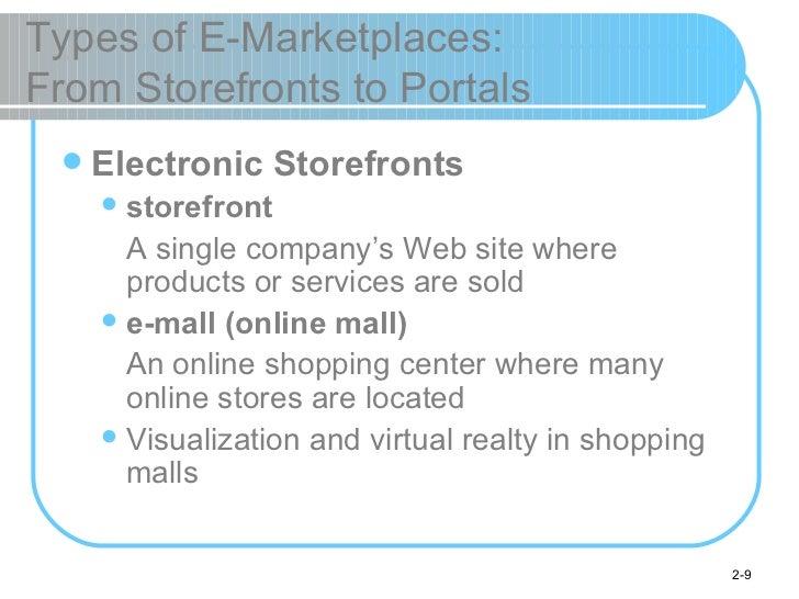 Types of E-Marketplaces:  From Storefronts to Portals <ul><li>Electronic Storefronts </li></ul><ul><ul><li>storefront </li...