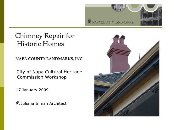 <ul><li>Chimney Repair for Historic Homes </li></ul><ul><li>NAPA COUNTY LANDMARKS, INC . </li></ul><ul><li>City of Napa Cu...