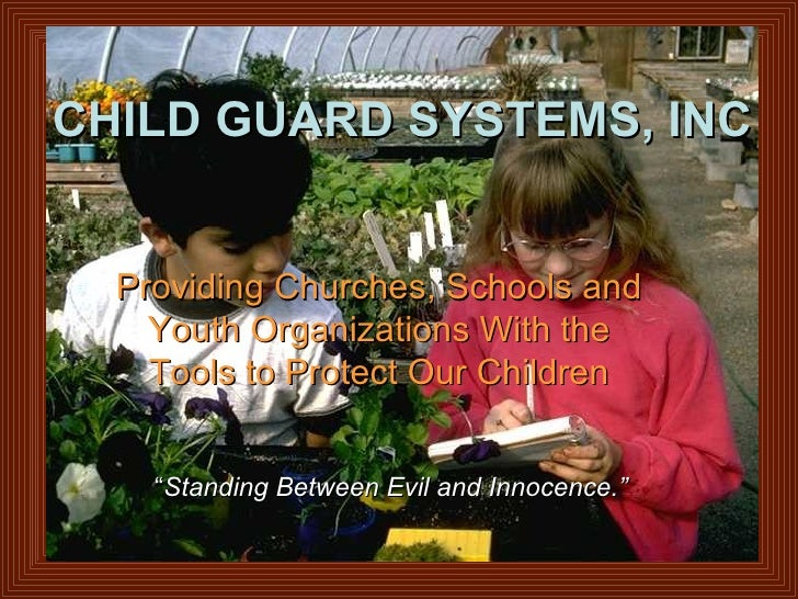 CHILD   GUARD SYSTEMS Providing Churches With the Tools to Protect Our Children CHILD   GUARD SYSTEMS, INC Providing Churc...