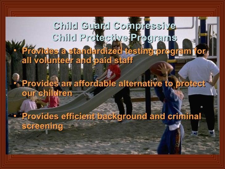 Child Guard Compressive Child Protective Programs <ul><li>Provides a standardized testing program for all volunteer and pa...