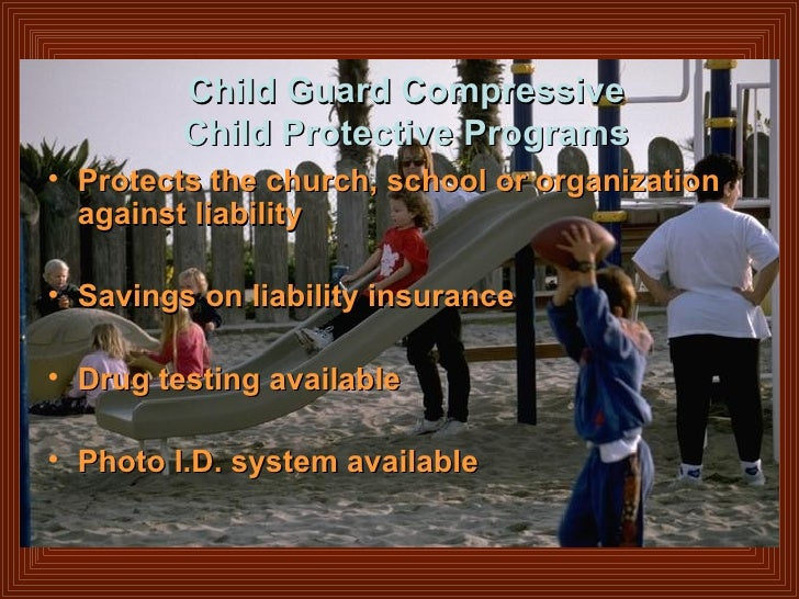 Child Guard Compressive Child Protective Programs <ul><li>Protects the church, school or organization against liability </...