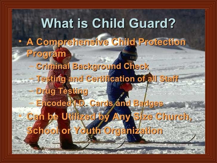What is Child Guard? <ul><li>A Comprehensive Child Protection Program </li></ul><ul><ul><li>Criminal Background Check </li...