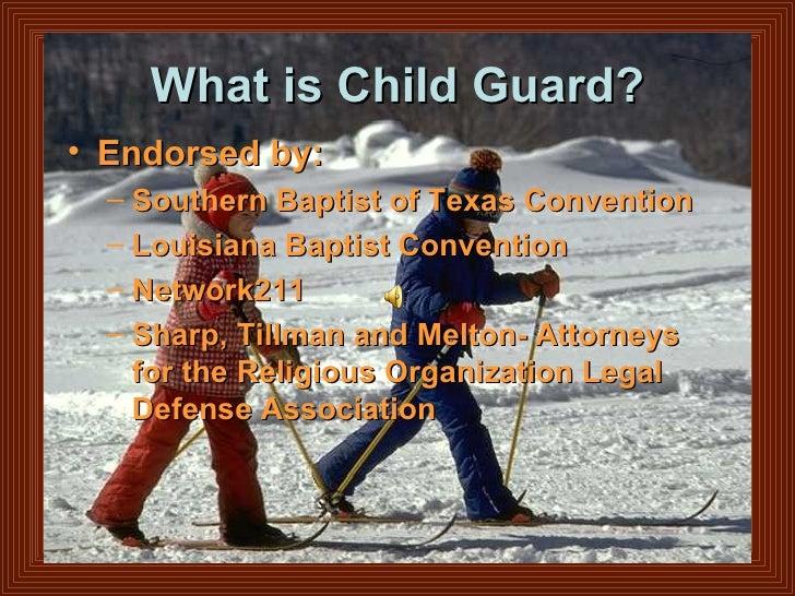 What is Child Guard? <ul><li>Endorsed by: </li></ul><ul><ul><li>Southern Baptist of Texas Convention </li></ul></ul><ul><u...