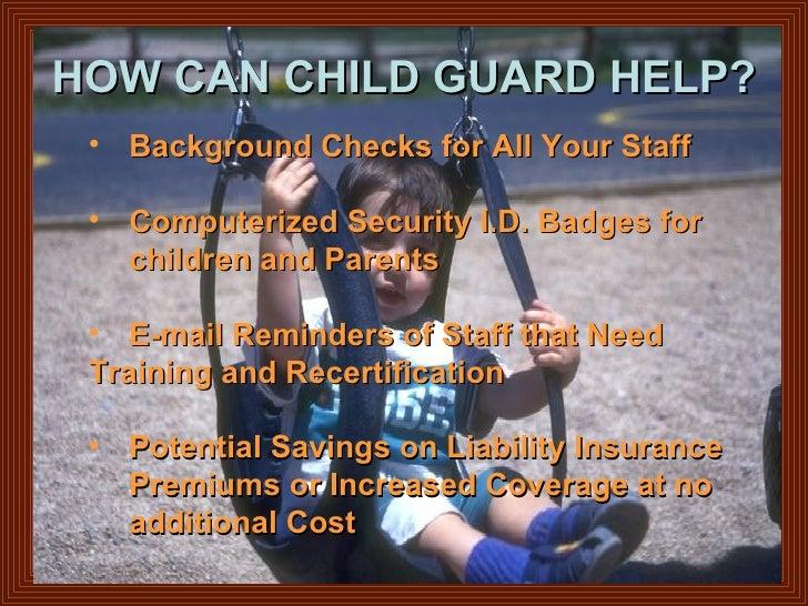 HOW CAN CHILD GUARD HELP? <ul><ul><li>Background Checks for All Your Staff </li></ul></ul><ul><ul><li>Computerized Securit...