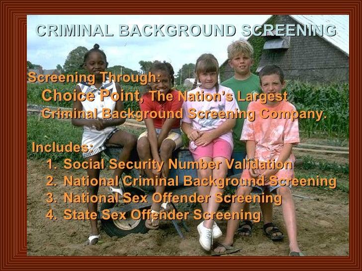 CRIMINAL BACKGROUND SCREENING <ul><li>Screening Through:  </li></ul><ul><li>Choice Point,  The Nation's Largest Criminal B...