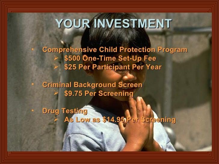 YOUR INVESTMENT <ul><ul><li>Comprehensive Child Protection Program </li></ul></ul><ul><ul><ul><ul><li>$500 One-Time Set-Up...