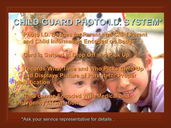CHILD GUARD PHOTO I.D. SYSTEM* <ul><ul><li>Photo I.D. Badges for Parent and Child Parent  and Child Information Encoded on...