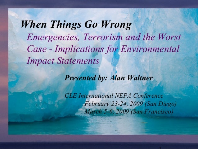 Emergencies, Terrorism and the Worst Case - Implications for Environmental Impact Statements When Things Go Wrong Presente...
