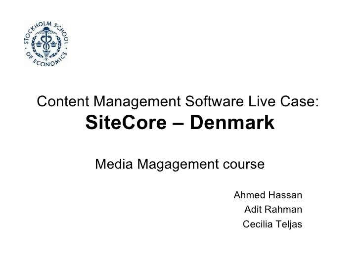 Content Management Software Live Case:  SiteCore – Denmark Media Magagement course Ahmed Hassan Adit Rahman Cecilia Teljas