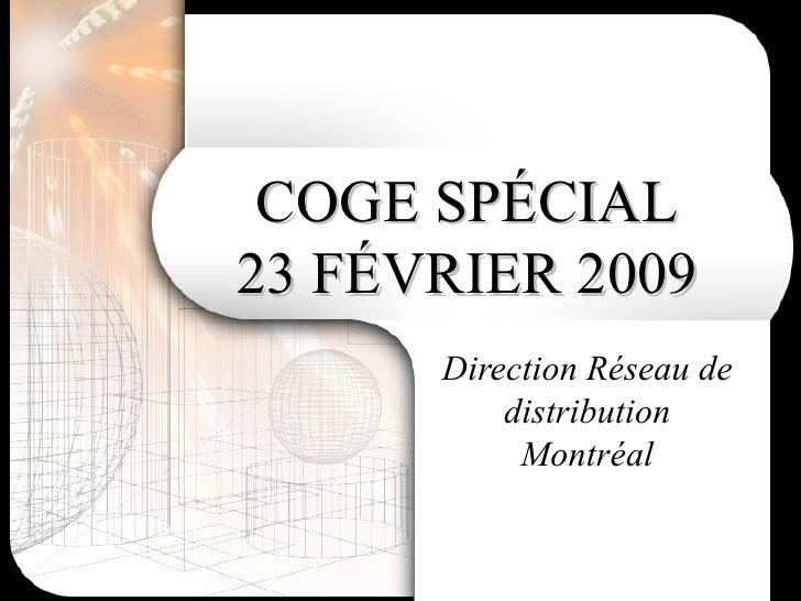 COGE SPÉCIAL 23 FÉVRIER 2009 Direction Réseau de distribution Montréal