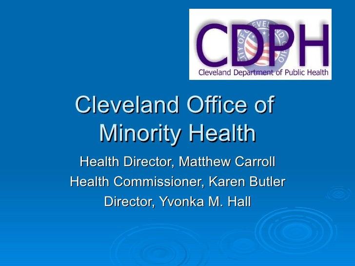 Cleveland Office of  Minority Health Health Director, Matthew Carroll Health Commissioner, Karen Butler Director, Yvonka M...