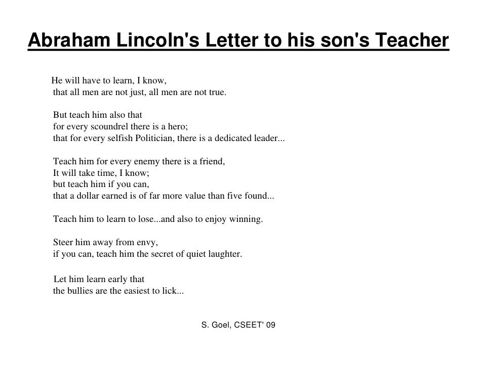 summary of letter to his son The summary of the poem a nice citizen written by abraham lincoln in this letter , which is actually a poem, lincoln is asking the teacher to do certain things to make his son a nice citizen as lincoln himself says it is a big order but the teacher should do what he can.