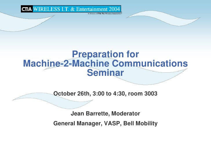 Preparation for Machine-2-Machine Communications              Seminar       October 26th, 3:00 to 4:30, room 3003         ...