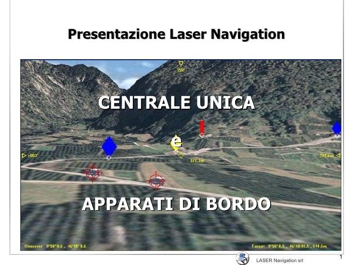 Presentazione Laser Navigation CENTRALE UNICA e APPARATI DI BORDO