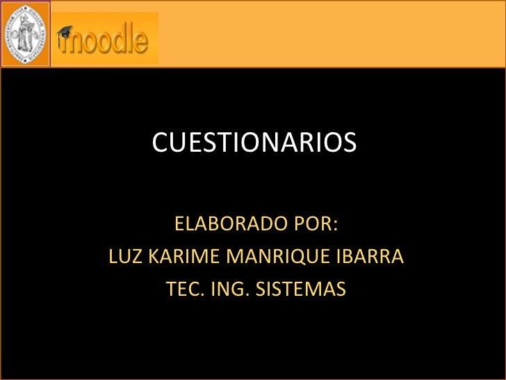 CUESTIONARIOS ELABORADO POR: LUZ KARIME MANRIQUE IBARRA TEC. ING. SISTEMAS