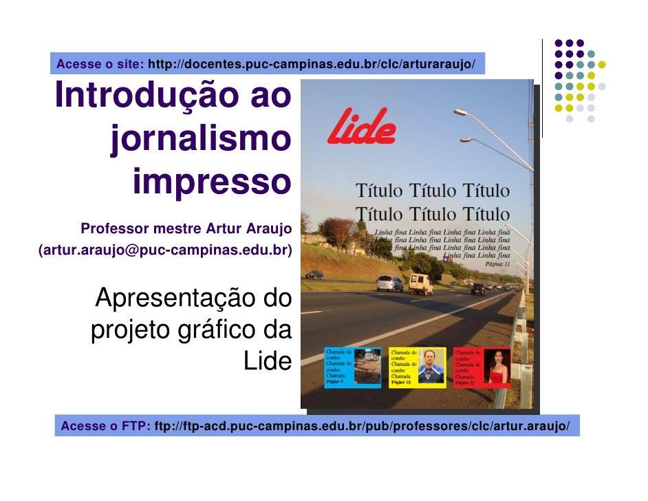 Acesse o site: http://docentes.puc-campinas.edu.br/clc/arturaraujo/    Introdução ao       jornalismo         impresso    ...