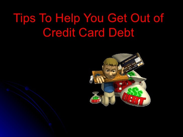 Tips To Help You Get Out of Credit Card Debt