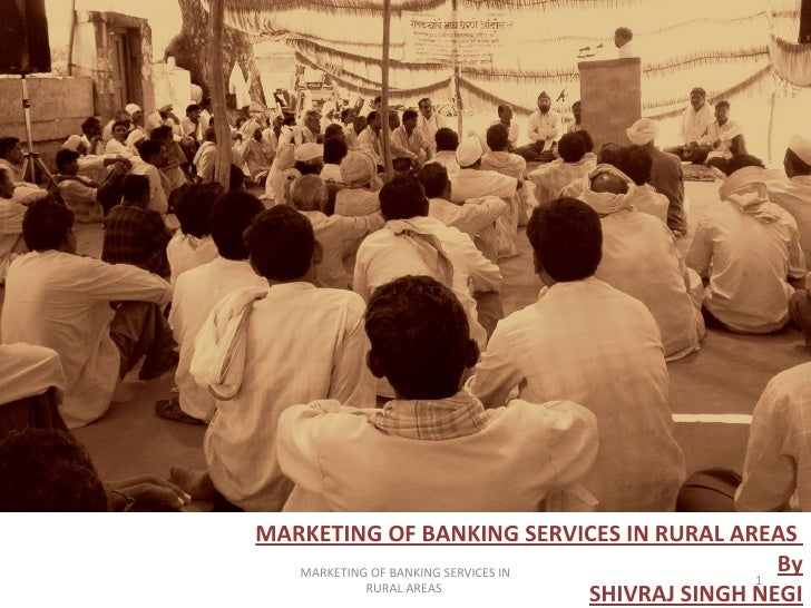 MARKETING OF BANKING SERVICES IN RURAL AREAS  By SHIVRAJ SINGH NEGI MARKETING OF BANKING SERVICES IN RURAL AREAS