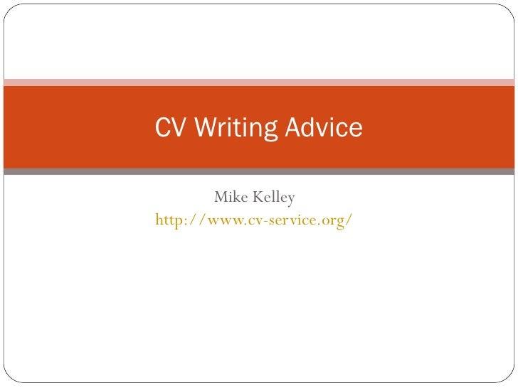 Mike Kelley http://www.cv-service.org/ CV Writing Advice