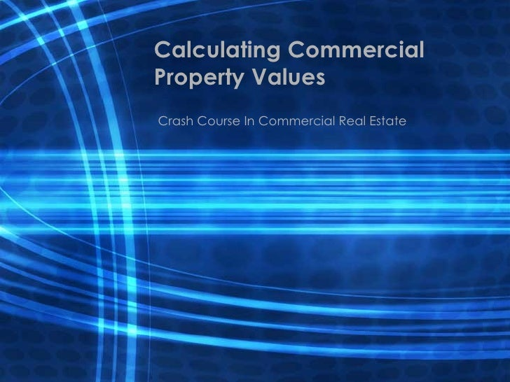Calculating Commercial Property Values Crash Course In Commercial Real Estate
