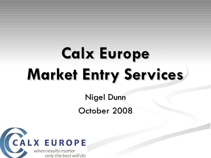 Calx Europe Market Entry Services Nigel Dunn October 2008