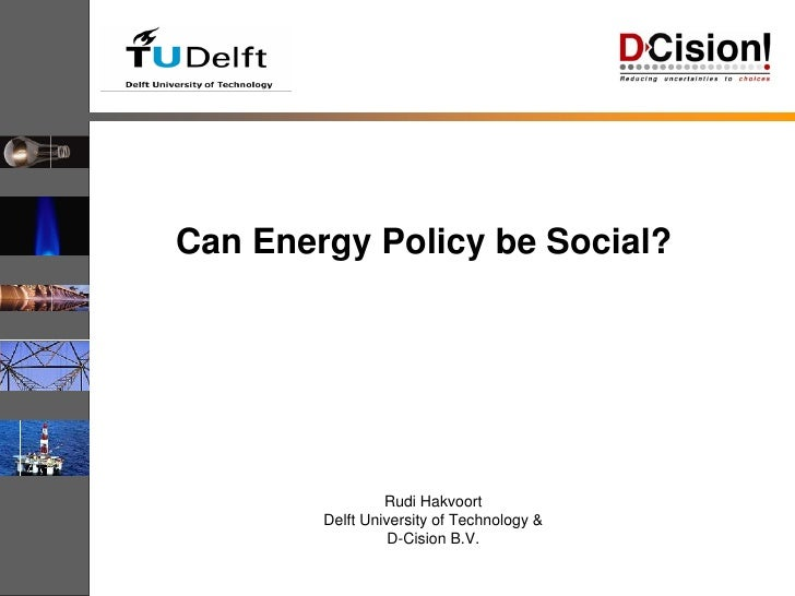 Can Energy Policy be Social?                      Rudi Hakvoort         Delft University of Technology &                  ...