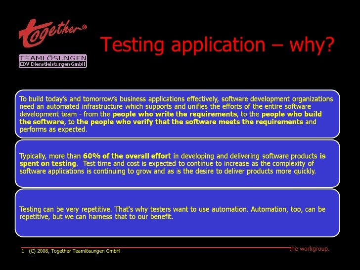 Testing application – why?   (C) 2008, Together Teamlösungen GmbH