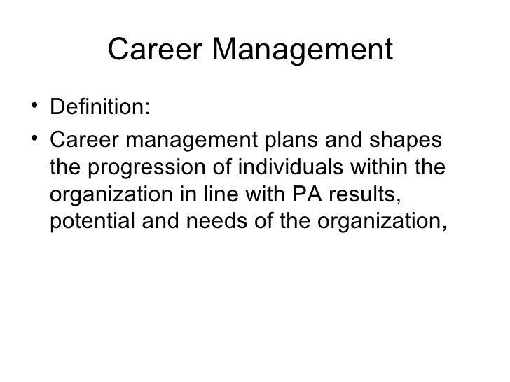 Career Management  <ul><li>Definition: </li></ul><ul><li>Career management plans and shapes the progression of individuals...