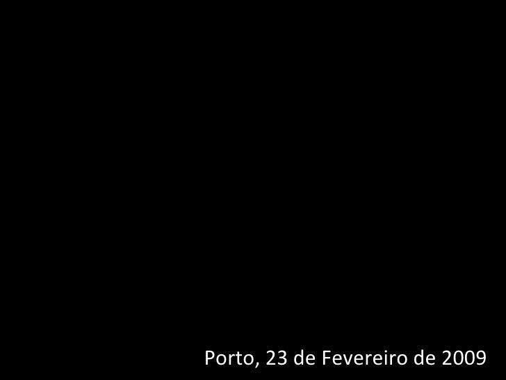 Porto, 23 de Fevereiro de 2009
