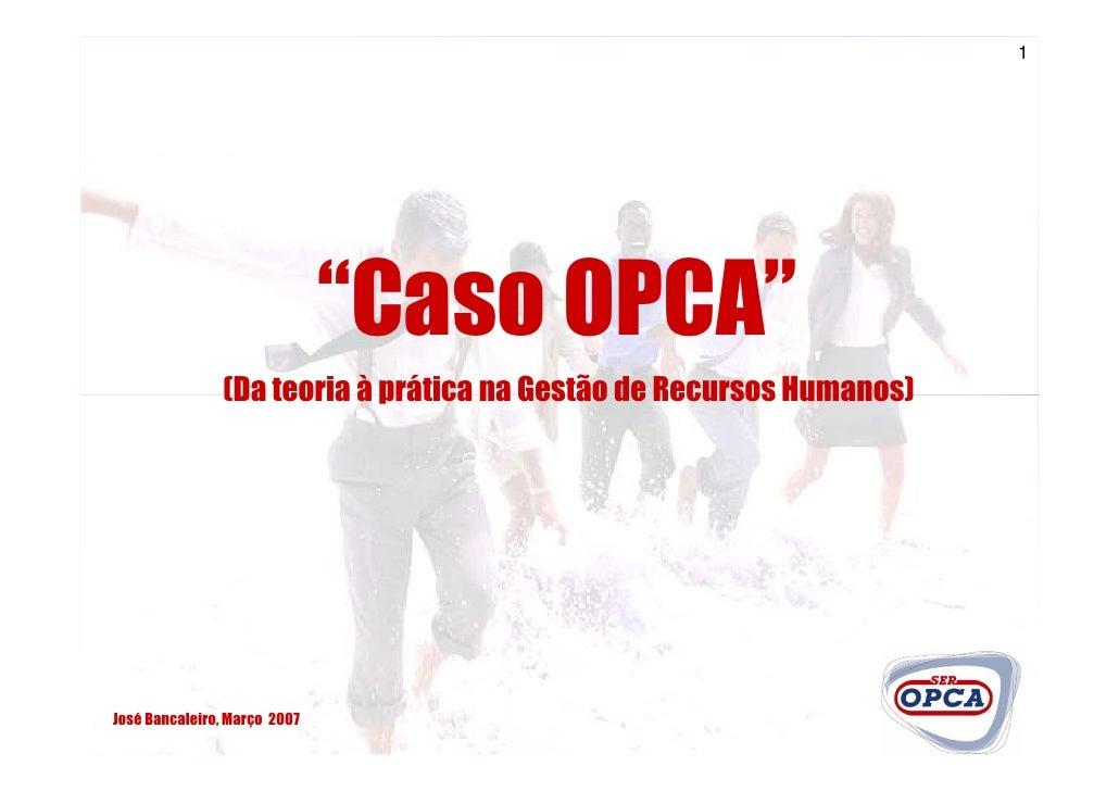 """1                                   """"Caso OPCA""""                (Da teoria à prática na Gestão de Recursos Humanos)     Jos..."""
