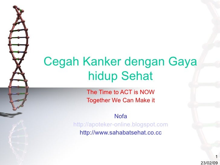 Cegah Kanker dengan Gaya hidup Sehat The Time to ACT is NOW Together We Can Make it Nofa http://apoteker-online.blogspot.c...