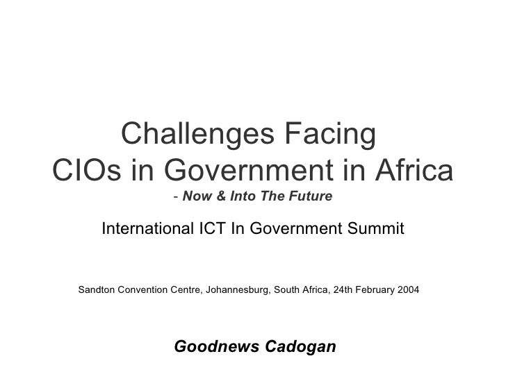 Challenges Facing  CIOs in Government in Africa -  Now & Into The Future International ICT In Government Summit Sandton Co...