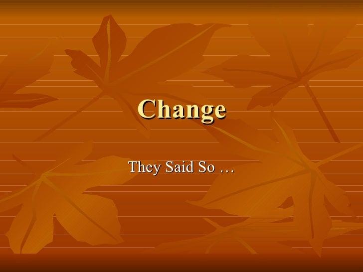 Change They Said So …