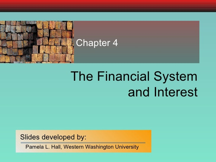The Financial System and Interest Chapter 4