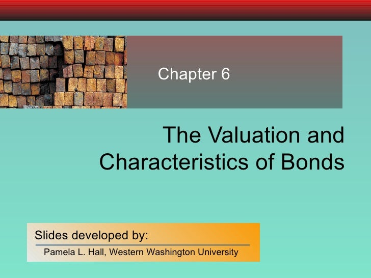 The Valuation and Characteristics of Bonds Chapter 6