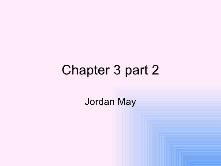 Chapter 3 part 2 Jordan May