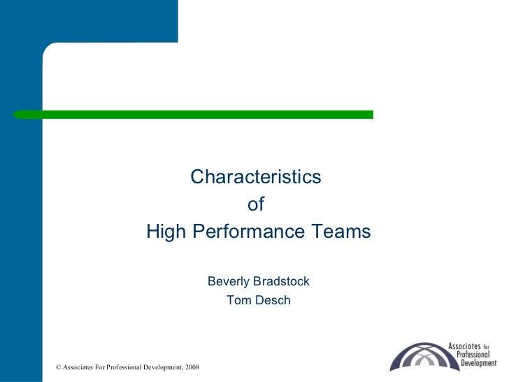 Characteristics  of  High Performance Teams Beverly Bradstock Tom Desch © Associates For Professional Development, 2008