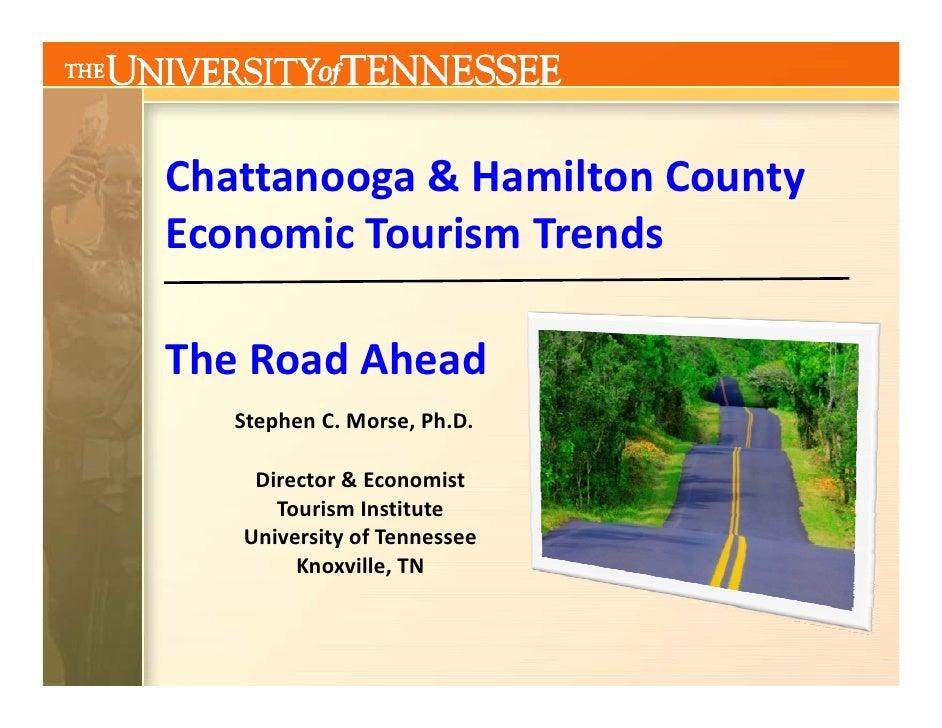 Chattanooga&HamiltonCounty Economic Tourism Trends EconomicTourismTrends  TheRoadAhead    StephenC.Morse,Ph.D. ...