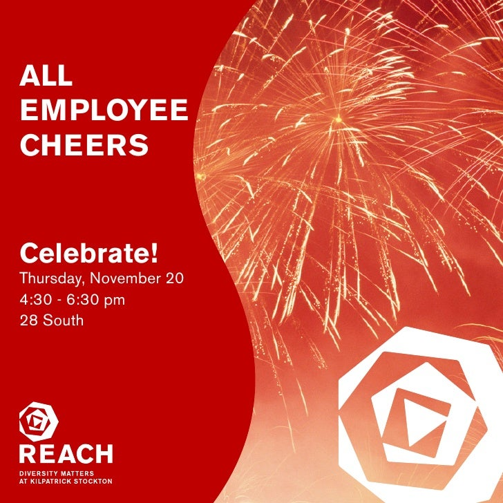 ALL EMPLOYEE CHEERS   Celebrate! Thursday, November 20 4:30 - 6:30 pm 28 South