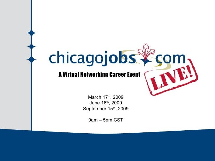 A Virtual Networking Career Event March 17 th , 2009 June 16 th , 2009 September 15 th , 2009 9am – 5pm CST