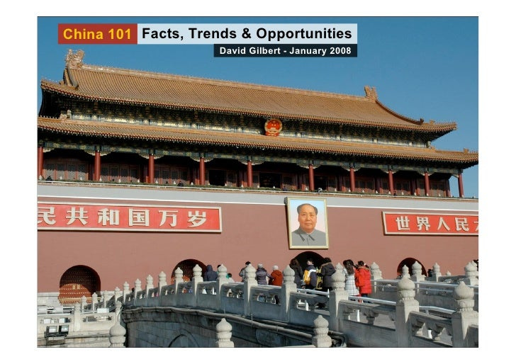China 101 Facts, Trends & Opportunities                      David Gilbert - January 2008